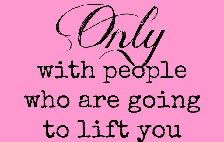 Surround Yourself with People Who Lift You Higher!