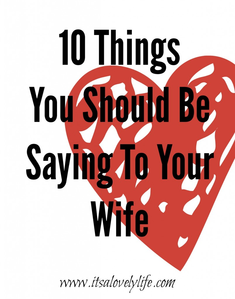 10 Things you should be saying to your wife