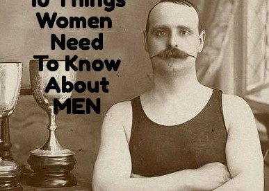 10 Things Women Need To Know About Men