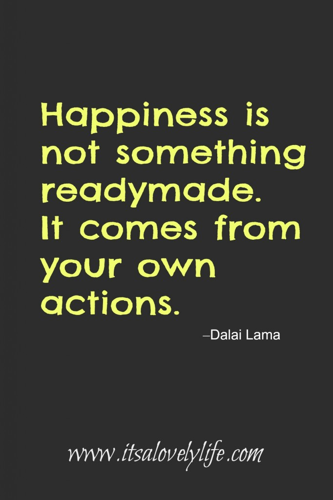 Happiness is not something readymade