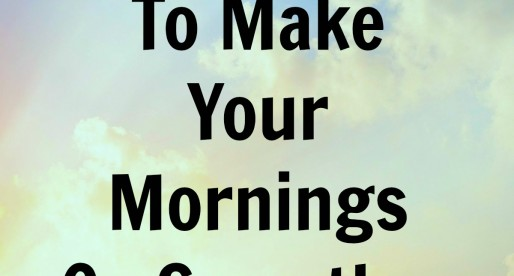 10 Things To Make Your Mornings Go Smoother