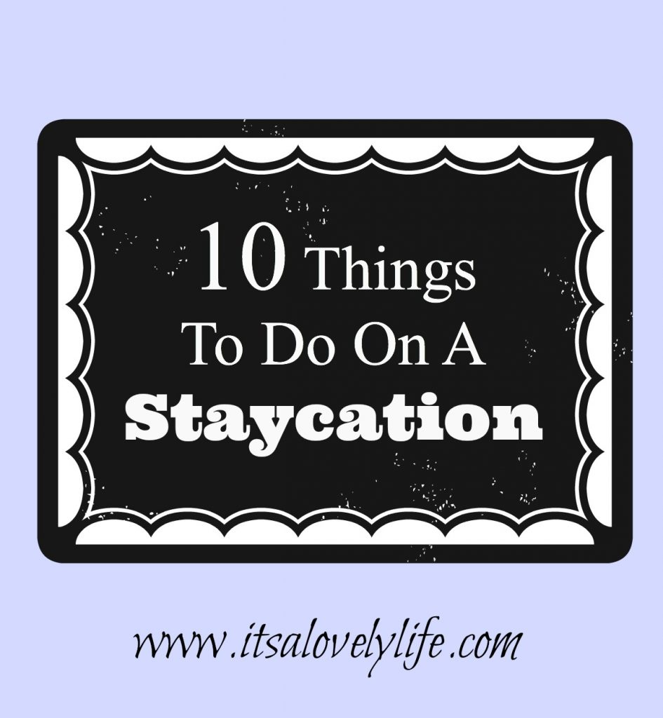 Things to do on a stay cation