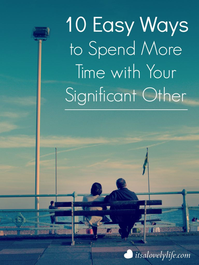 Easy ways to Spend more time with your significant other