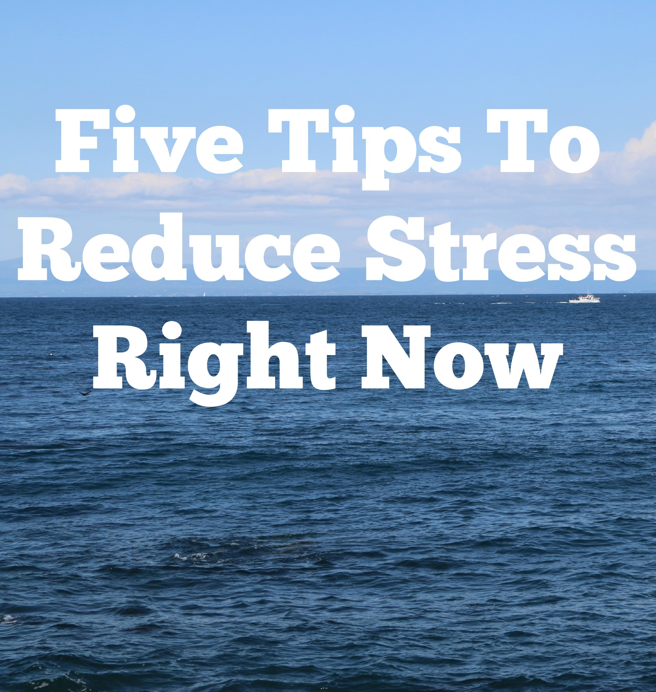 five tips to reduce stress right now