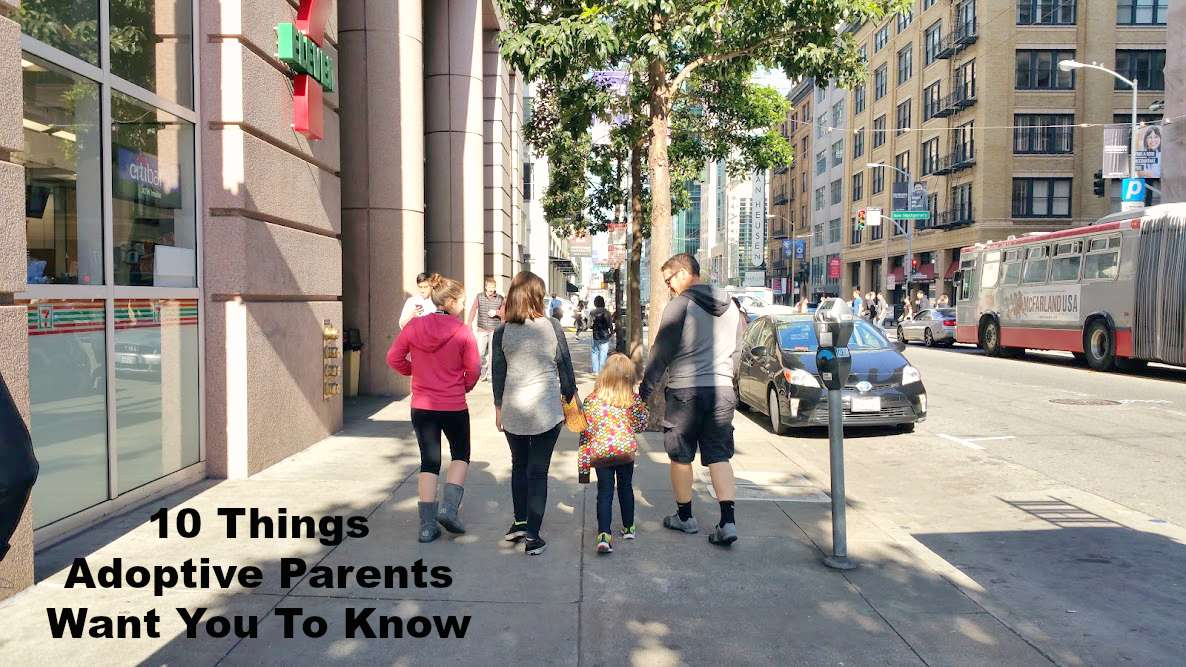 10 Things Adoptive Parents Want You To Know