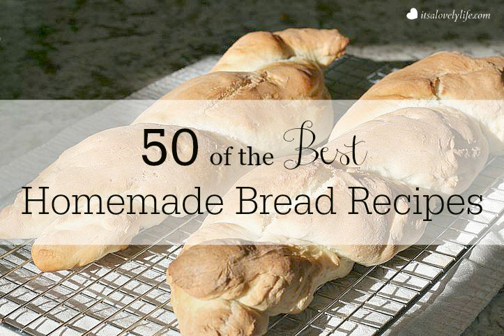 50 Of The Best Homemade Bread Recipes