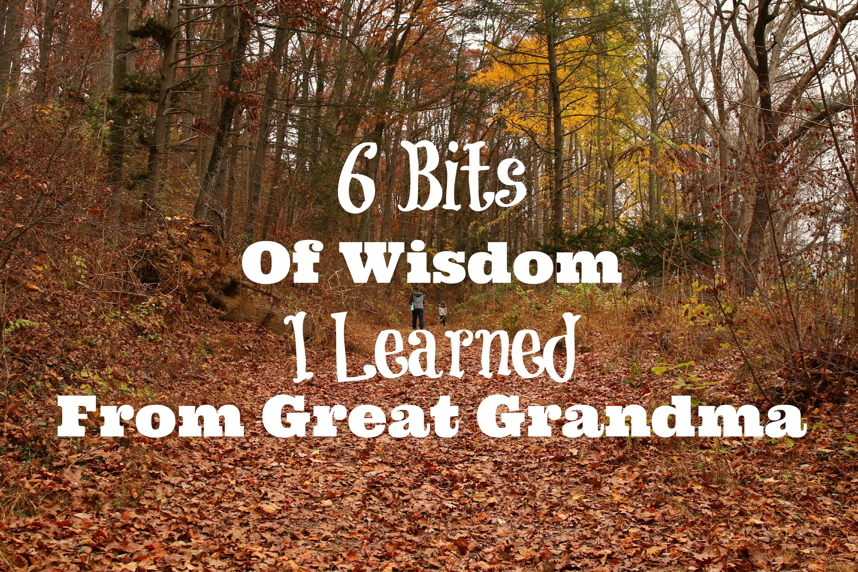 six bits of wisdom I learned from great grandma