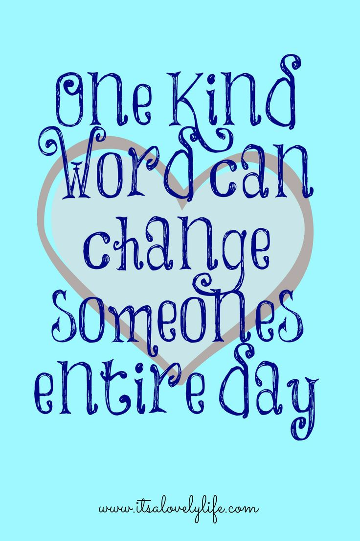 one kind word can change someones entire day it 39 s a lovely life