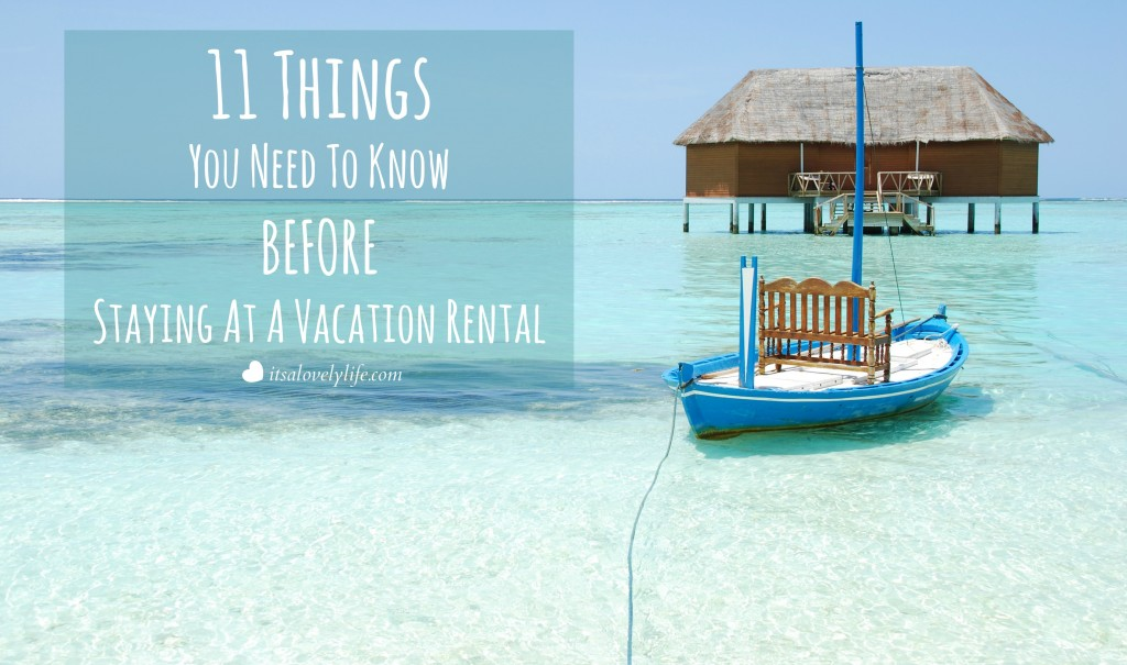 Things you need to know before staying at a vacation rental