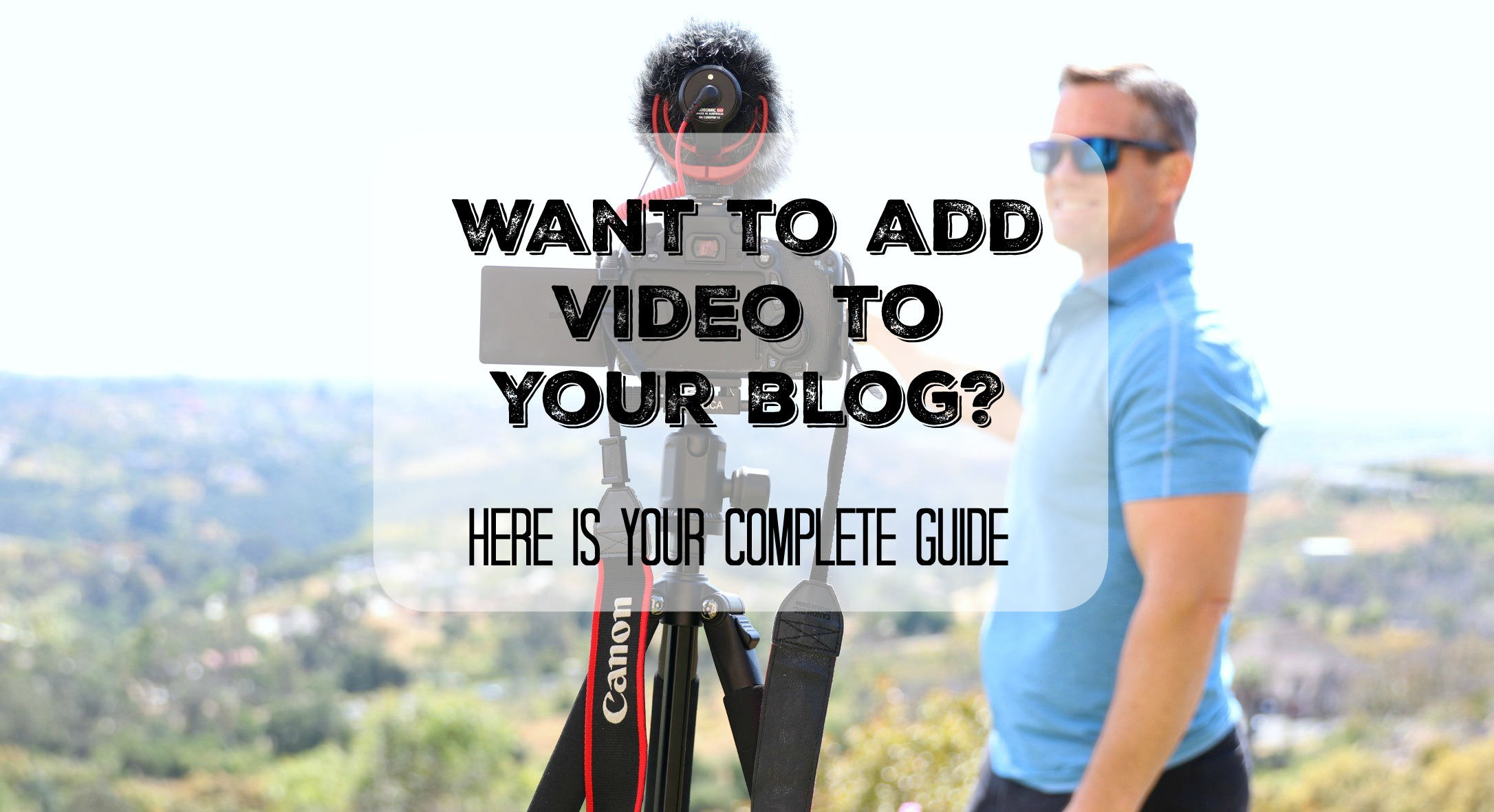 video tips for bloggers complete guide